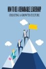 How To Be A Remarkable Leadership: Creating A Growth Culture: Institutional Leadership Cover Image