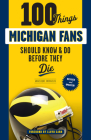 100 Things Michigan Fans Should Know & Do Before They Die (100 Things...Fans Should Know) Cover Image