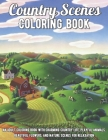 Country Scenes Coloring Book: An Adult Coloring Book with Charming Country Life, Playful Animals, Beautiful Flowers, and Nature Scenes for Relaxatio Cover Image