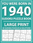 You Were Born In 1940: Large Print Sudoku Puzzle Book: Large Print Sudoku Puzzle Book for Adults and Seniors-Easy Sudoku Puzzles With Solutio Cover Image