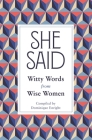 She Said: Witty Words from Wise Women Cover Image