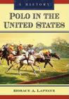 Polo in the United States: A History Cover Image