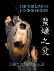 For the Love of Cockroaches: Husbandry, Biology, and History of Pet and Feeder Blattodea Cover Image