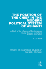 The Position of the Chief in the Modern Political System of Ashanti: A Study of the Influence of Contemporary Social Changes on Ashanti Political Inst Cover Image