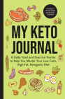 My Keto Journal: A Daily Food and Exercise Tracker to Help You Master Your Low-Carb, High-Fat, Ketogenic Diet (Includes a 90-Day Meal a Cover Image