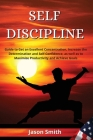 Self Discipline: Guide to Get an Excellent Concentration, Increase the Determination and Self-Confidence, as well as to Maximize Produc Cover Image