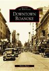 Downtown Roanoke (Images of America (Arcadia Publishing)) Cover Image