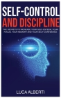 Self-Control and Discipline: The Secrets to Increase Your Self-Esteem, Your Focus, Your Memory, and Your Self-Confidence Cover Image