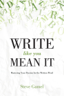 Write Like You Mean It: Mastering Your Passion for the Written Word Cover Image