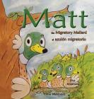 Matt: The Migratory Mallard * el azulón migratorio Cover Image
