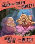 Trust Me, Hansel and Gretel Are Sweet!: The Story of Hansel and Gretel as Told by the Witch Cover Image