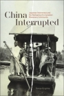 China Interrupted: Japanese Internment and the Reshaping of a Canadian Missionary Community Cover Image
