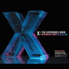 X: The Experience When Business Meets Design Cover Image