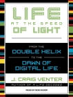 Life at the Speed of Light: From the Double Helix to the Dawn of Digital Life Cover Image