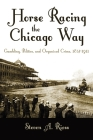 Horse Racing the Chicago Way: Gambling, Politics, and Organized Crime, 1837-1911 (Sports and Entertainment) Cover Image