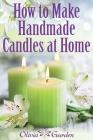 How to Make Handmade Candles at Home: Homemade Candles Book with Candles Recipes. Best Ideas About Candle Making and Candle Crafting (Hand Made Candle Cover Image