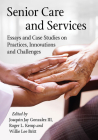 Senior Care and Services: Essays and Case Studies on Practices, Innovations and Challenges Cover Image