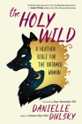 The Holy Wild: A Heathen Bible for the Untamed Woman Cover Image
