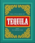 The Little Book of Tequila: Shot to Perfection (Little Book Of...) Cover Image