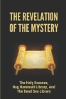 The Revelation Of The Mystery: The Holy Essenes, Nag Hammadi Library, And The Dead Sea Library: The Essenes In The Bible Cover Image