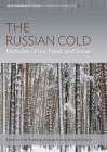 The Russian Cold: Histories of Ice, Frost, and Snow (Environment in History: International Perspectives #22) Cover Image