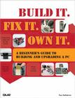 Build It. Fix It. Own It: A Beginner's Guide to Building and Upgrading a PC Cover Image