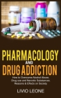 Pharmacology and Drug Addiction: How to Overcome Alcohol Abuse, Drug Use, and Narcotic Substances. Reasons and Effects on Society Cover Image