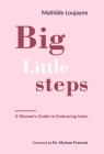 Big Little Steps: A Woman's Guide to Embracing Islam Cover Image