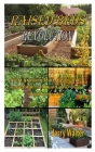 Raised Beds Revolution: Start growing fruit, herb, and vegetable and build your own organic garden Cover Image