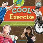 Cool Exercise: Healthy & Fun Ways to Get Your Body Moving (Checkerboard How-To Library: Cool Health & Fitness) Cover Image