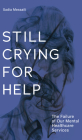 Still Crying for Help: The Failure of our Mental Health Services (Baraka Nonfiction) Cover Image