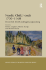 Nordic Childhoods 1700�1960: From Folk Beliefs to Pippi Longstocking (Studies in Childhood) Cover Image