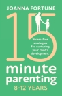 15-Minute Parenting 8-12 Years: Stress-free strategies for nurturing your child's development Cover Image