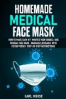 Homemade Medical Face Mask: How To Make Easy In 7 Minutes Your Double-Side Medical Face Mask, Washable, Reusable with Filter Pocket. Step-by-Step Cover Image