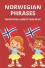 Norwegian Phrases: Norwegian Words And Basic: Basic Norwegian Vocabulary Cover Image
