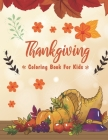 Thanksgiving Coloring Books For Kids: Thanksgiving Coloring Books - Coloring Book For Toddlers And Preschool - Perfect Thanksgiving Gifts For Kids Cover Image