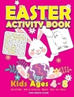 Easter Activity Book for kids Ages 4-8: Happy Easter Day Coloring, Dot to Dot, Mazes, Word Search and More!! Cover Image