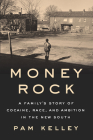 Money Rock: A Family's Story of Cocaine, Race, and Ambition in the New South Cover Image