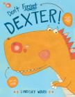 Don't Forget Dexter! (Dexter T. Rexter #1) Cover Image