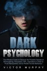 Dark Psychology: The Effective Guide to Discover the Powerful Secrets of Brainwashing, Persuasion, NPL, Hypnotism in Order to Avoid Man Cover Image