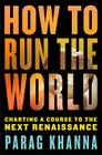 How to Run the World: Charting a Course to the Next Renaissance Cover Image