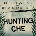 Hunting Che: How a U.S. Special Forces Team Helped Capture the World's Most Famous Revolutionary Cover Image