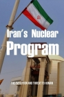 Iran's Nuclear Program: The Evolution And Threat To Human: Modern Iran History Cover Image