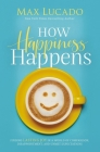 How Happiness Happens: Finding Lasting Joy in a World of Comparison, Disappointment, and Unmet Expectations Cover Image