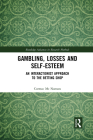 Gambling, Losses and Self-Esteem: An Interactionist Approach to the Betting Shop (Routledge Advances in Research Methods) Cover Image