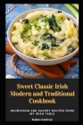 Sweet Classic Irish Modern and Traditional Cookbook: Nourishing and Savory Recipes From My Irish Table Cover Image