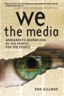 We the Media: Grassroots Journalism by the People, for the People Cover Image