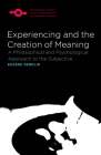 Experiencing and the Creation of Meaning: A Philosophical and Psychological Approach to the Subjective (Studies in Phenomenology and Existential Philosophy) Cover Image