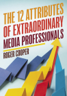 The 12 Attributes of Extraordinary Media Professionals Cover Image