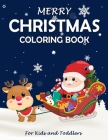 Merry Christmas Coloring Book: Fun Children's Christmas Gift or Present for Toddlers & Kids - Beautiful Pages to Color with Santa Claus, Reindeer, Sn Cover Image